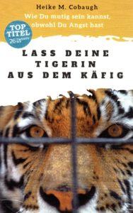 Lass deine Tigerin aus dem Käfig_Klinik-Konflikt-Coach_Klinikkonflikte_Klinik Coach_Ärztecoach_Heike Cobaugh